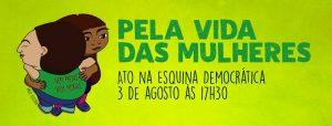 Ato Nacional É Pela Vida Das Mulheres - 03.08.18