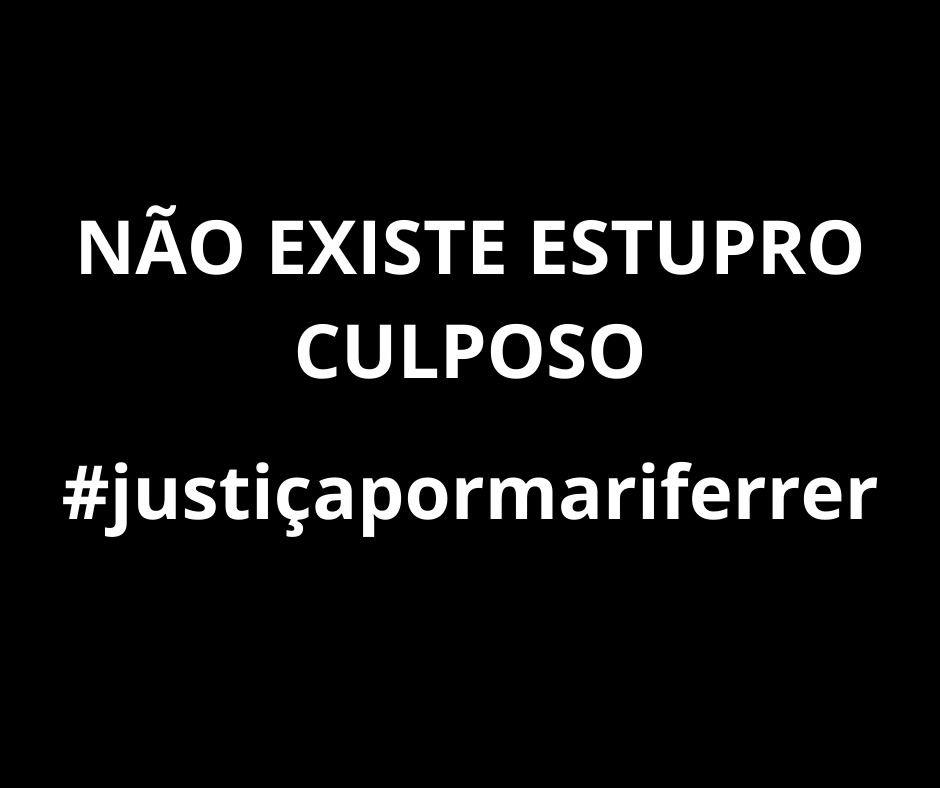Caso Mariana Ferrer - Não existe 'estupro culposo'